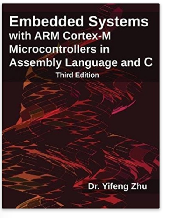 Embedded Systems with ARM Cortex-M Microcontrollers in Assembly Language and C - Third Edition