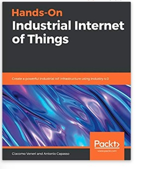 Hands-On Industrial Internet of Things: Create a powerful Industrial IoT infrastructure using Industry 4.0