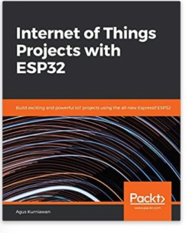 Internet of Things Projects with ESP32: Build exciting and powerful IoT projects using the all-new Espressif ESP32
