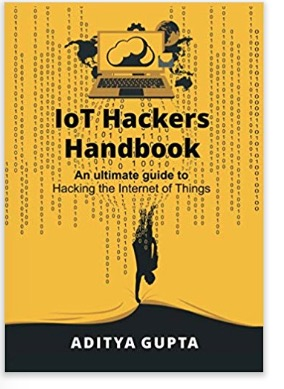 IoT Hackers Handbook - An Ultimate Guide to Hacking the Internet of Things and Learning IoT Security