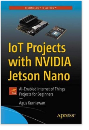IoT Projects with NVIDIA Jetson Nano: AI-Enabled Internet of Things Projects for Beginners