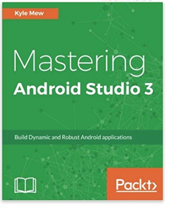 Mastering Android Studio 3: Build Dynamic and Robust Android applications