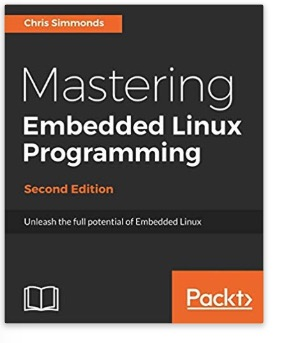 Mastering Embedded Linux Programming: Unleash the full potential of Embedded Linux with Linux 4.9 and Yocto Project
