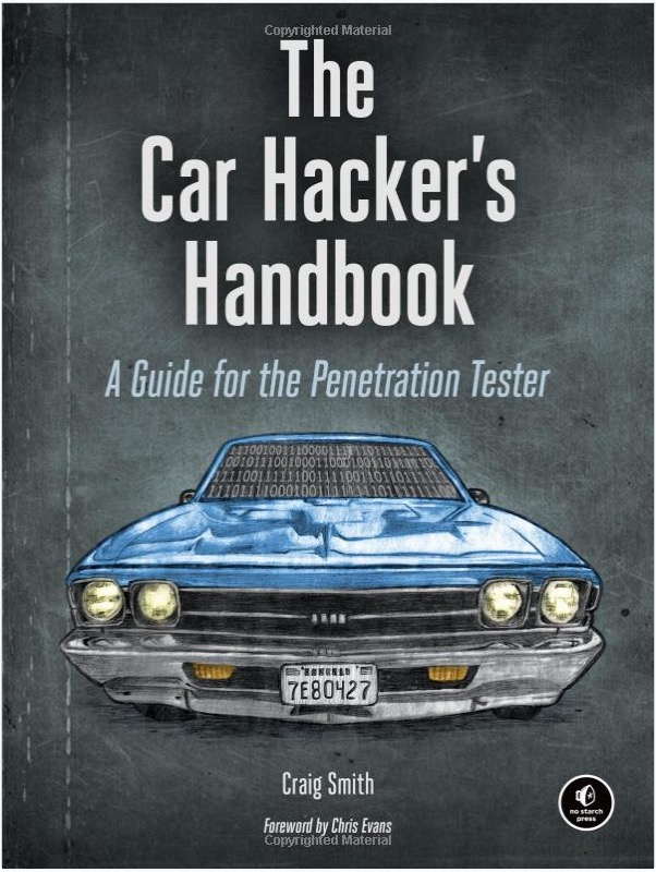 The Car Hacker's Handbook: A Guide for the Penetration Tester by Craig Smith