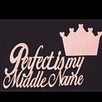 Perfect is my Middle Name w/ Crown - GLITTER!