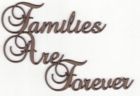 FAMILIES ARE FOREVER - Chipboard Quotation