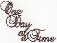 ONE DAY AT A TIME - Chipboard Quotations