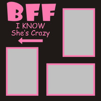 BFF I know she's Crazy - 12x12 Overlay