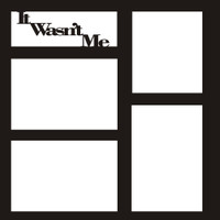 It Wasn't Me- 12x12 Overlay