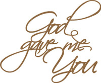 God Gave me You Chipboard Embellishment- Chipboard Quotations