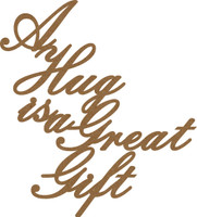 A Hug is a Great Gift - Chipboard Quotation