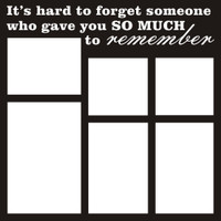 It's hard to forget someone who gave you so much to remember - 12x12 Overlay