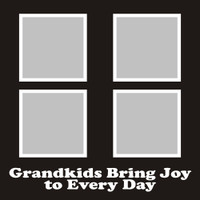Grandkids bring Joy to Every Day - 12x12 Overlay