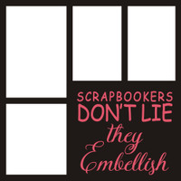 Scrapbookers don't lie they Embellish - 12x12 Overlay