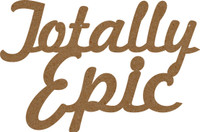 Totally Epic - Chipboard Quote