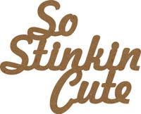 So Stinkin Cute - Chipboard Quote