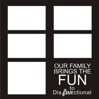 Our Family Brings the FUN in Dysfunctional - 12x12 Overlay