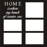 Home is where my bunch of crazies are - 12x12 Overlay