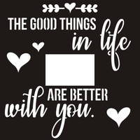 The Good Things In Life Are Better With You - 12 x 12 OL