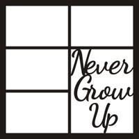 NEVER GROW UP - 12 X 12 SCRAPBOOK OL