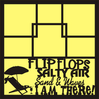 FlipFlops, Salty Air, Sand & Waves, I am There! - 12 x 12 Scrapbook OL