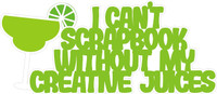 I can't Scrapbook Without My Creative Juices Margarita- Laser Die Cut