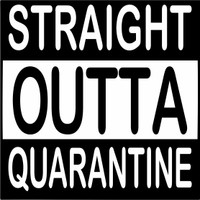 STRAIGHT OUTTA QUARANTINE - Laser Die Cut
