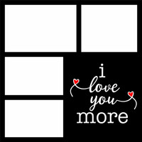 I LOVE YOU MORE - 12 X 12 SCRAPBOOK OL