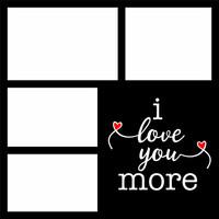 I LOVE YOU MORE - 12 X 12 SCRAPBOOK OL