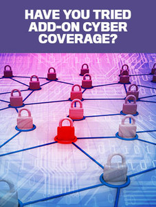 Have you tried add-on cyber coverage? (available for immediate download)