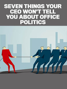 Seven things your CEO won't tell you about office politics (available for immediate download)