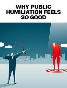 Why public humiliation feels so good (available for immediate download)