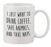 I Just Want to Drink Coffee Save Animals Take Naps ceramic coffee mugs