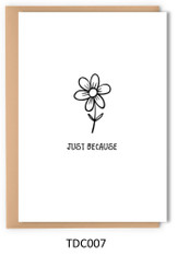 TDC007 - Just because flower