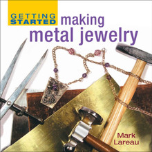 """Book """"Getting Started Making Metal Jewelry""""  by Mark Lareau Essential Techniques"""