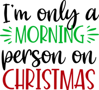 I am Only a Morning person on Christmas