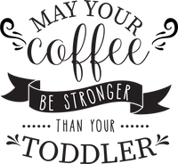 May your Coffee be Stronger than your Toddler Red Rubber Stamp