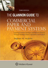 THE GLANNON GUIDE TO COMMERCIAL PAPER & PAYMENT SYSTEMS (3RD, 2015) 9781454846901
