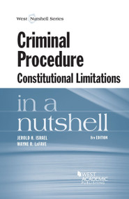 CRIMINAL PROCEDURE, CONSTITUTIONAL LIMITATIONS IN A NUTSHELL (8TH, 2014) 9780314288929
