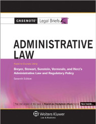 CASENOTE LEGAL BRIEFS : ADMINISTRATIVE LAW KEYED TO BREYER