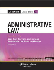 CASENOTE LEGAL BRIEFS : ADMINISTRATIVE LAW KEYED TO CASS