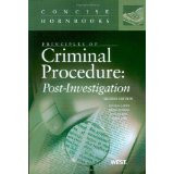 PRINCIPLES OF CRIMINAL PROCEDURE: POST-INVESTIGATION (CONCISE HORNBOOK SERIES) (2ND, 2009) 9780314199348