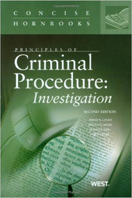 PRINCIPLES OF CRIMINAL PROCEDURE: INVESTIGATION (CONCISE HORNBOOK SERIES) (2ND, 2009) 9780314199355