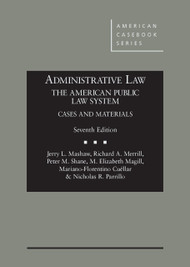 MASHAW'S ADMINISTRATIVE LAW, THE AMERICAN PUBLIC LAW SYSTEM, CASES AND MATERIALS (7TH, 2014)  9780314285447