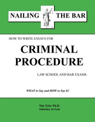 TYLER'S NAILING THE BAR: HOW TO WRITE ESSAYS FOR CRIMINAL PROCEDURE (2015) 9781936160105