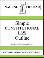 TYLER'S NAILING THE BAR: SIMPLE CONSTITUTIONAL LAW OUTLINE (2019) 9781936160266