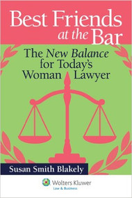 BEST FRIENDS AT THE BAR: THE NEW BALANCE FOR TODAY'S WOMAN LAWYER (2012)