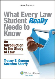GEORGE & SHERRY'S WHAT EVERY LAW STUDENT REALLY NEEDS TO KNOW: AN INTRODUCTION TO THE STUDY OF LAW (2010)