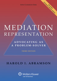 ABRAMSON'S MEDIATION REPRESENTATION: ADVOCATING AS A PROBLEM-SOLVER (3RD, 2013)  9781454831075