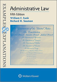 EXAMPLES & EXPLANATIONS: ADMINISTRATIVE LAW (5TH, 2015) 9781454850106